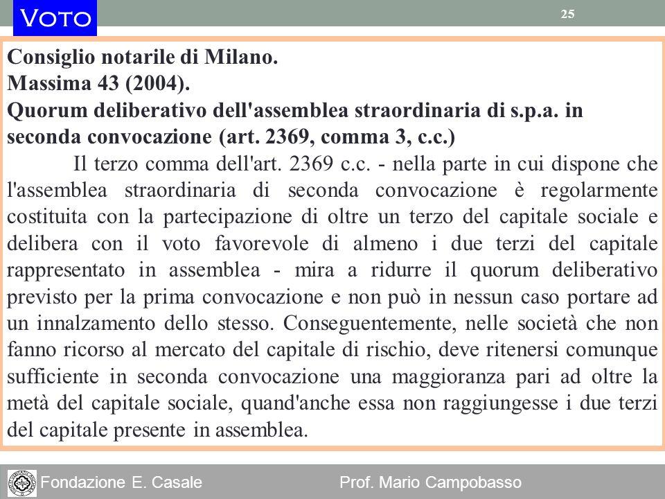 25 Fondazione E. Casale Prof. Mario Campobasso 25 Consiglio notarile di Milano. Massima 43 (2004). Quorum deliberativo dell'assemblea straordinaria di