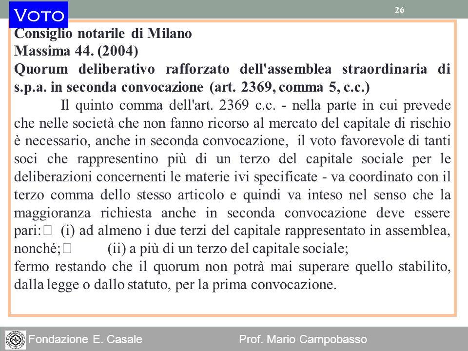 26 Fondazione E. Casale Prof. Mario Campobasso 26 Consiglio notarile di Milano Massima 44. (2004) Quorum deliberativo rafforzato dell'assemblea straor