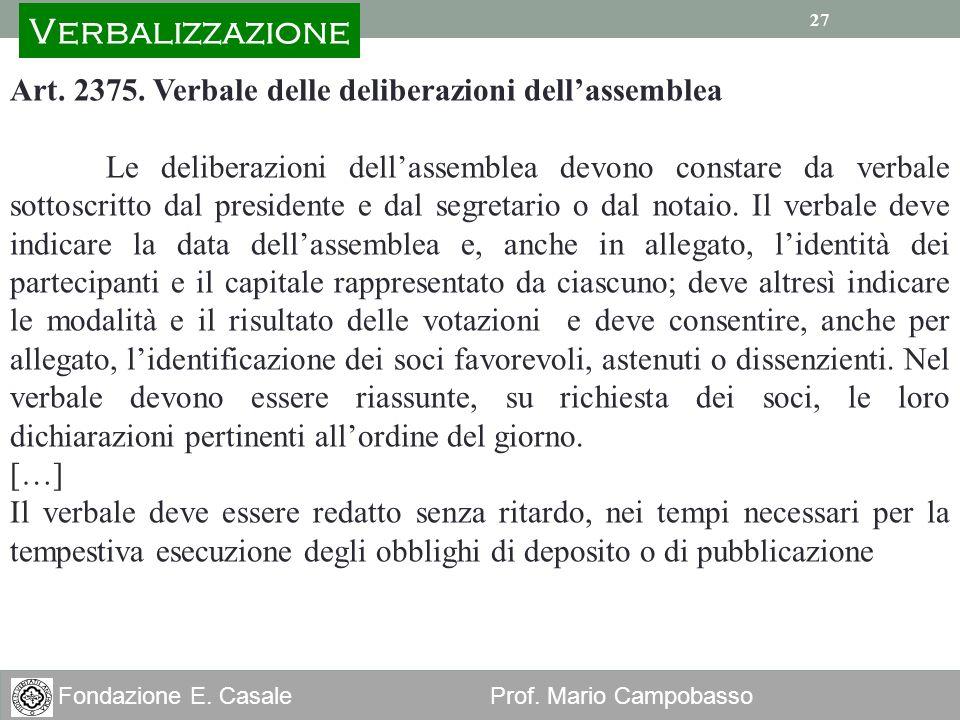 27 Fondazione E. Casale Prof. Mario Campobasso 27 Art. 2375. Verbale delle deliberazioni dellassemblea Le deliberazioni dellassemblea devono constare