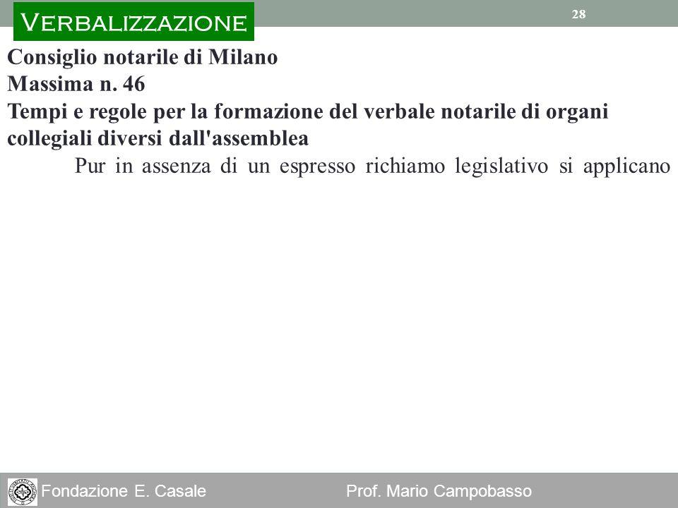 28 Fondazione E. Casale Prof. Mario Campobasso 28 Consiglio notarile di Milano Massima n. 46 Tempi e regole per la formazione del verbale notarile di