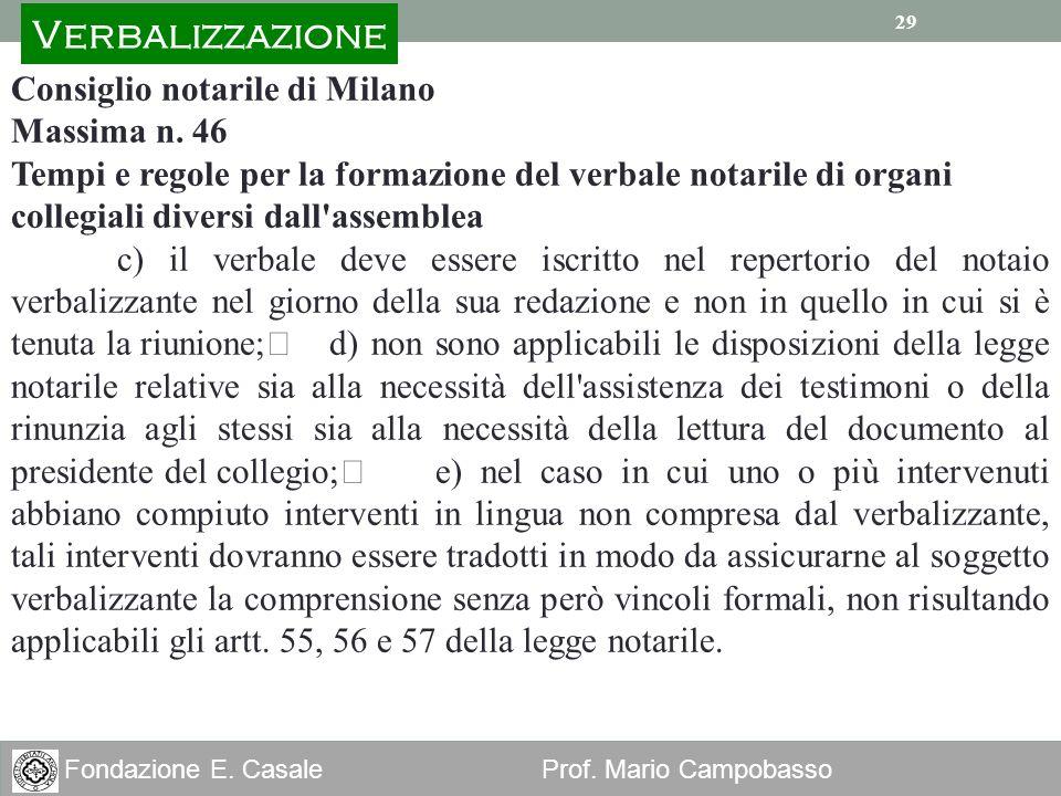 29 Fondazione E. Casale Prof. Mario Campobasso 29 Consiglio notarile di Milano Massima n. 46 Tempi e regole per la formazione del verbale notarile di