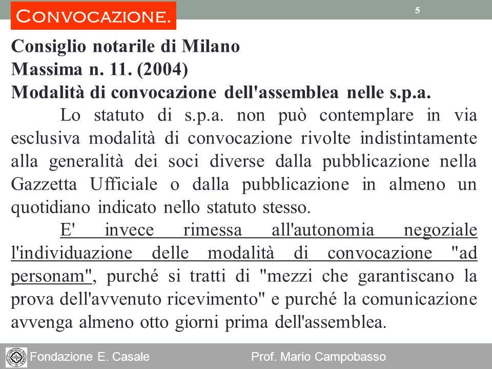 5 Fondazione E. Casale Prof. Mario Campobasso 5 Consiglio notarile di Milano Massima n. 11. (2004) Modalità di convocazione dell'assemblea nelle s.p.a