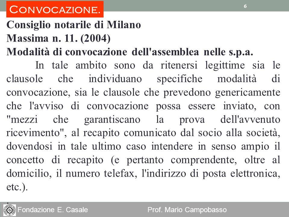 6 Fondazione E. Casale Prof. Mario Campobasso 6 Consiglio notarile di Milano Massima n. 11. (2004) Modalità di convocazione dell'assemblea nelle s.p.a