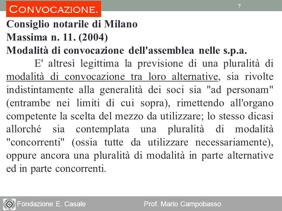 7 Fondazione E. Casale Prof. Mario Campobasso 7 Consiglio notarile di Milano Massima n. 11. (2004) Modalità di convocazione dell'assemblea nelle s.p.a
