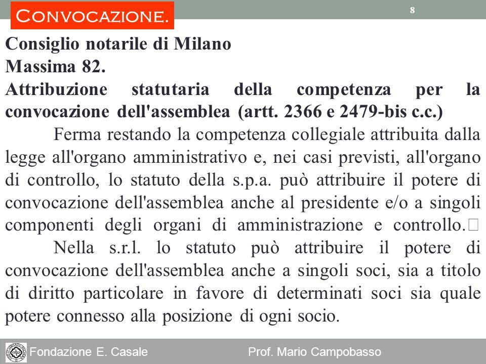8 Fondazione E. Casale Prof. Mario Campobasso 8 Consiglio notarile di Milano Massima 82. Attribuzione statutaria della competenza per la convocazione
