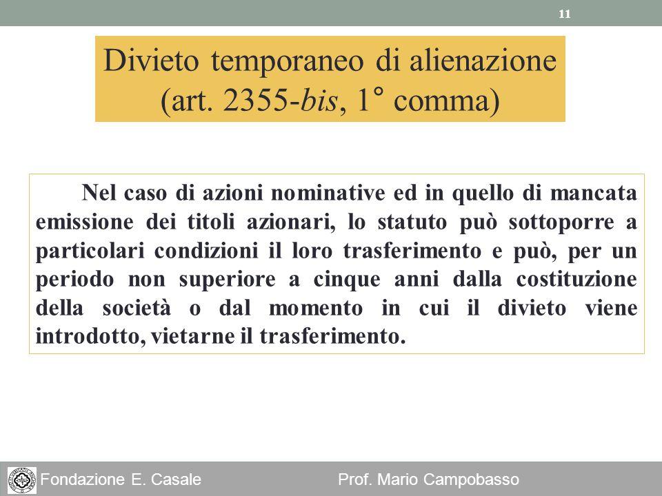 11 Fondazione E. Casale Prof. Mario Campobasso Divieto temporaneo di alienazione (art. 2355-bis, 1° comma) Nel caso di azioni nominative ed in quello