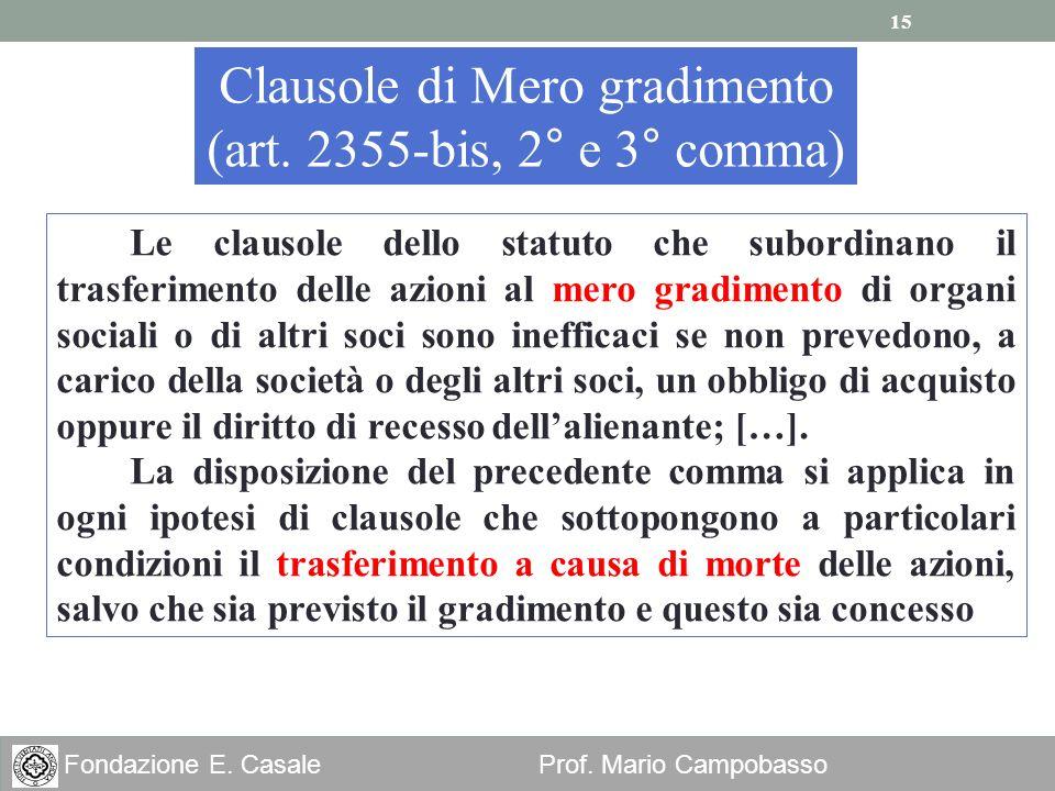 15 Fondazione E. Casale Prof. Mario Campobasso Clausole di Mero gradimento (art. 2355-bis, 2° e 3° comma) Le clausole dello statuto che subordinano il