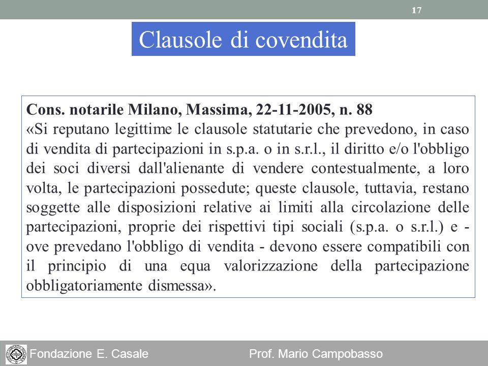 17 Fondazione E. Casale Prof. Mario Campobasso Clausole di covendita Cons. notarile Milano, Massima, 22-11-2005, n. 88 «Si reputano legittime le claus