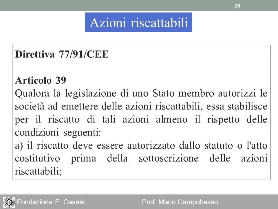 20 Fondazione E. Casale Prof. Mario Campobasso Azioni riscattabili Direttiva 77/91/CEE Articolo 39 Qualora la legislazione di uno Stato membro autoriz