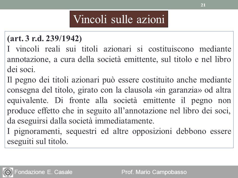 21 Fondazione E. Casale Prof. Mario Campobasso Vincoli sulle azioni (art. 3 r.d. 239/1942) I vincoli reali sui titoli azionari si costituiscono median