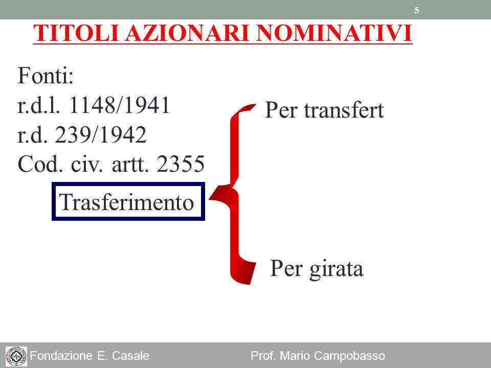 5 Fondazione E. Casale Prof. Mario Campobasso TITOLI AZIONARI NOMINATIVI Fonti: r.d.l. 1148/1941 r.d. 239/1942 Cod. civ. artt. 2355 Per transfert Per