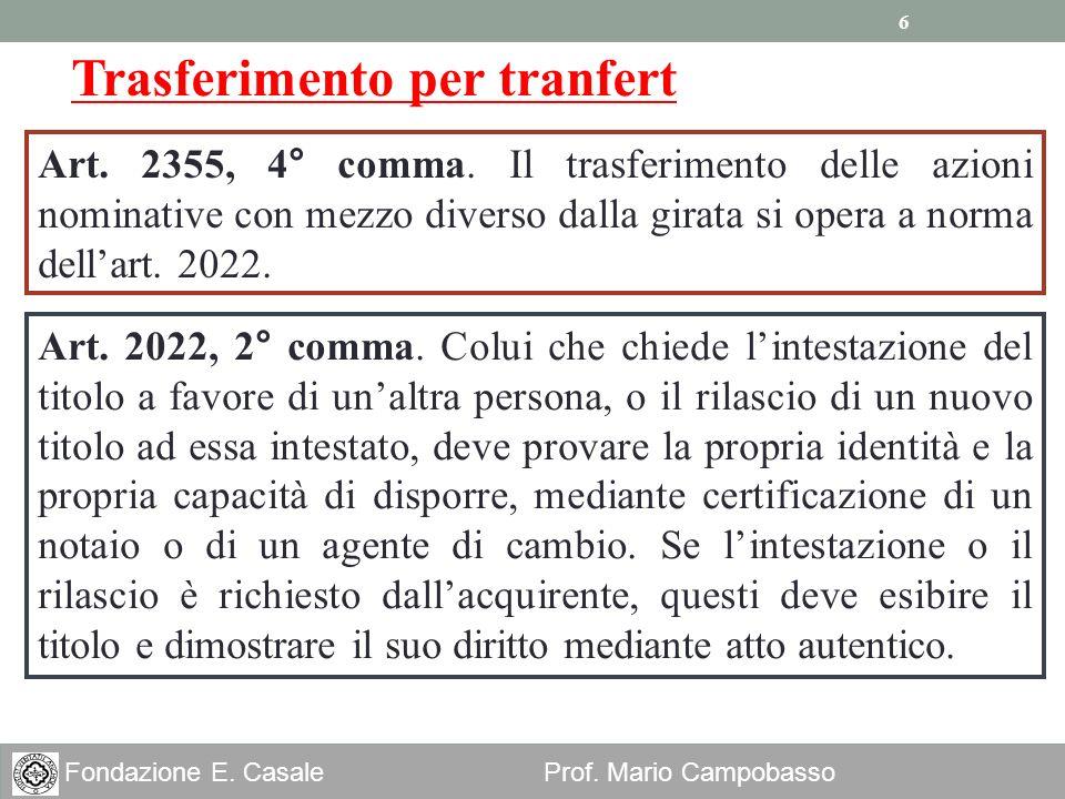 6 Fondazione E. Casale Prof. Mario Campobasso Trasferimento per tranfert Art. 2355, 4° comma. Il trasferimento delle azioni nominative con mezzo diver