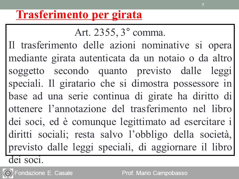 7 Fondazione E. Casale Prof. Mario Campobasso Trasferimento per girata Art. 2355, 3° comma. Il trasferimento delle azioni nominative si opera mediante