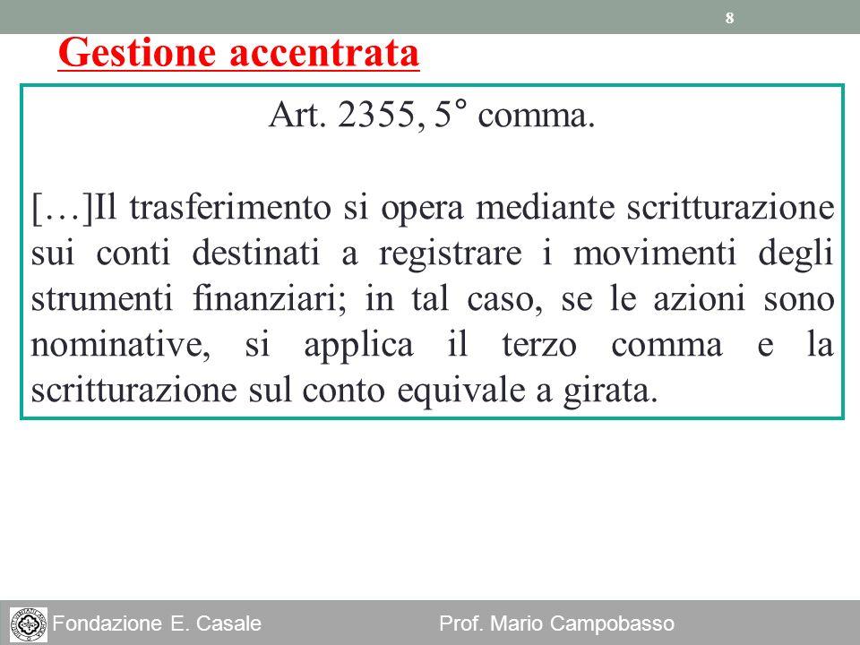 8 Fondazione E. Casale Prof. Mario Campobasso Gestione accentrata Art. 2355, 5° comma. […]Il trasferimento si opera mediante scritturazione sui conti