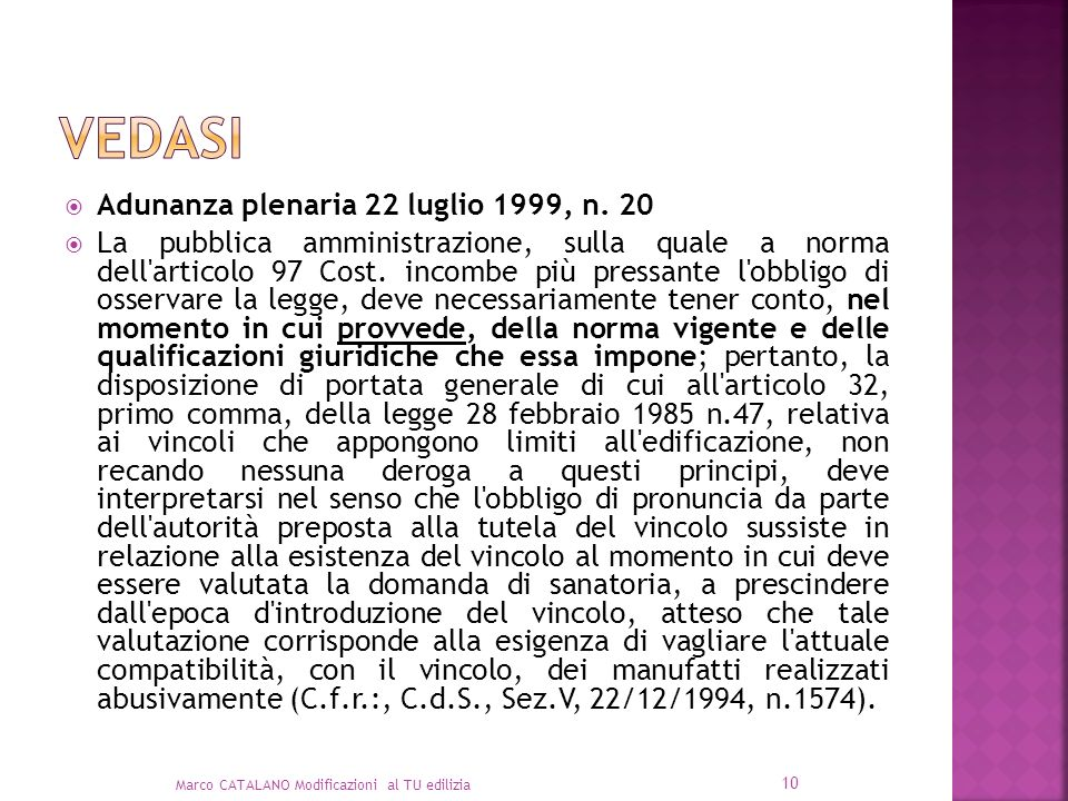 Adunanza plenaria 22 luglio 1999, n. 20 La pubblica amministrazione, sulla quale a norma dell'articolo 97 Cost. incombe più pressante l'obbligo di oss