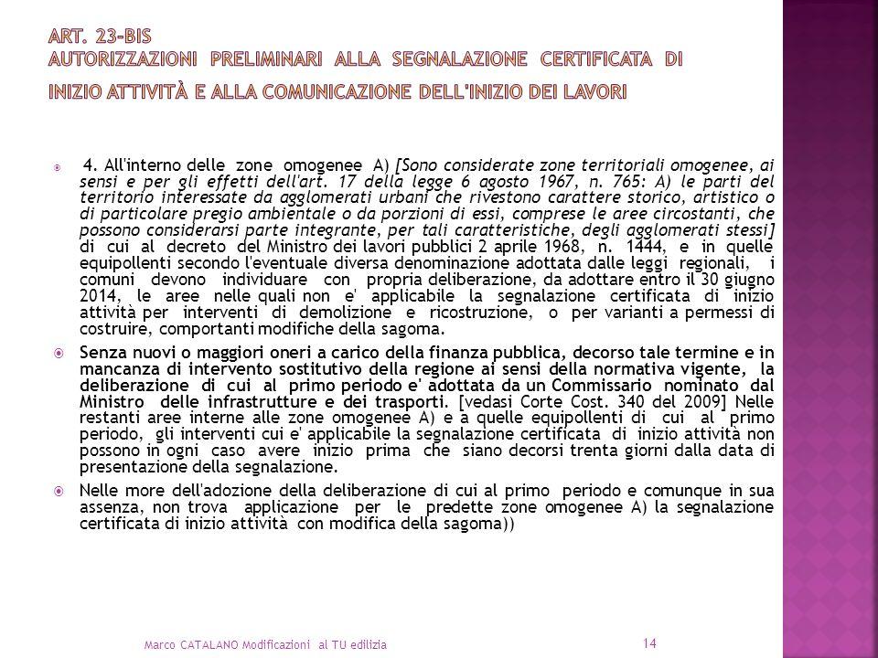 4. All'interno delle zone omogenee A) [Sono considerate zone territoriali omogenee, ai sensi e per gli effetti dell'art. 17 della legge 6 agosto 1967,
