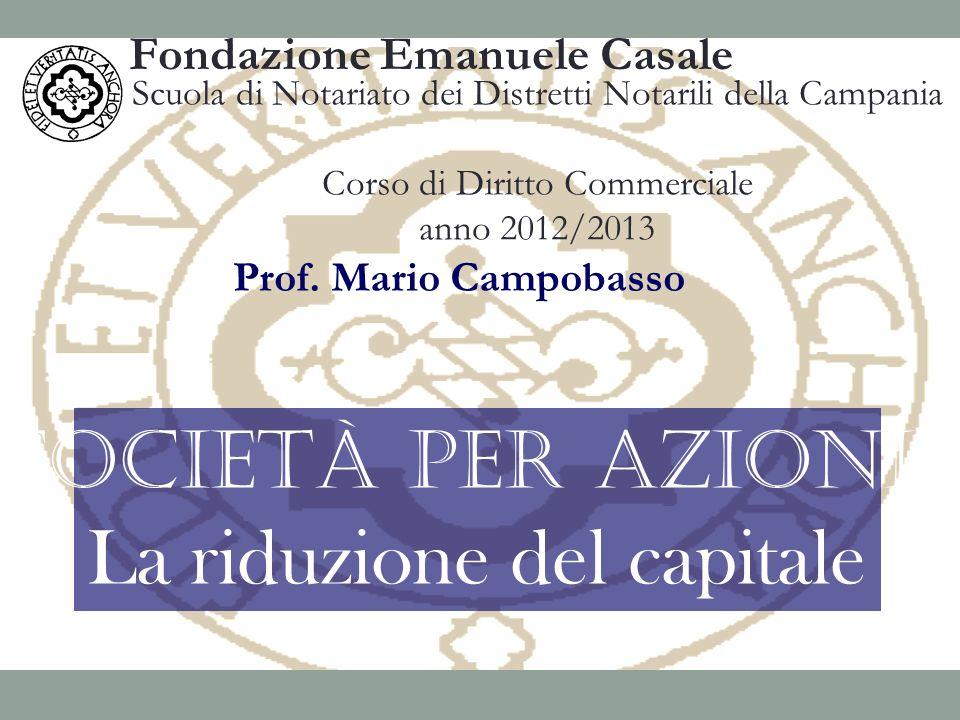 Prof. Mario Campobasso Società per azioni La riduzione del capitale Fondazione Emanuele Casale Scuola di Notariato dei Distretti Notarili della Campan