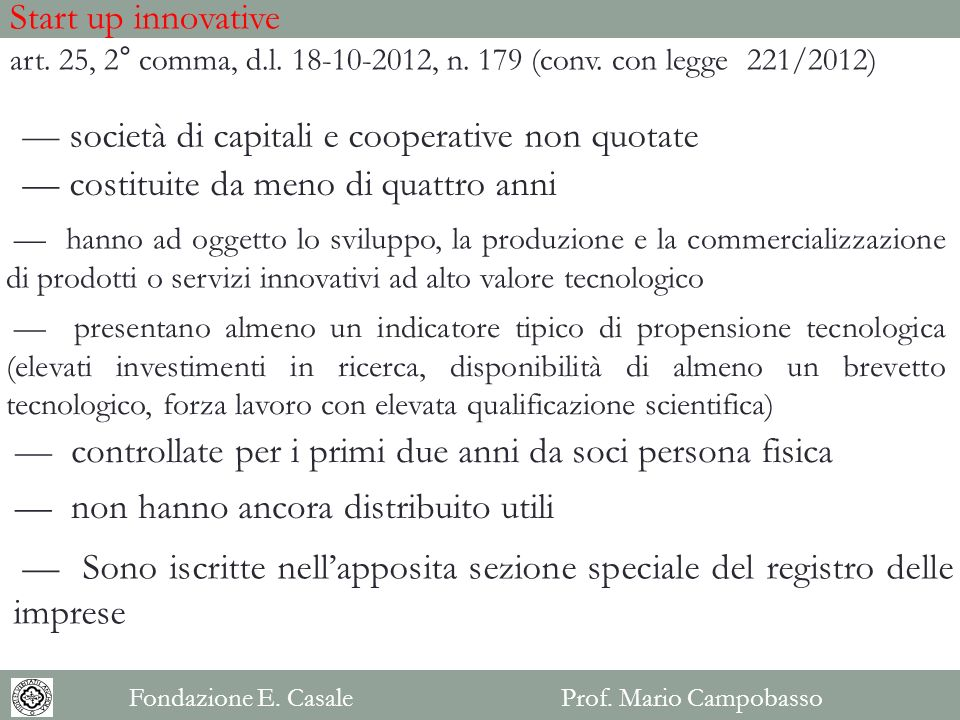 Start up innovative art. 25, 2° comma, d.l. 18-10-2012, n. 179 (conv. con legge 221/2012) società di capitali e cooperative non quotate costituite da