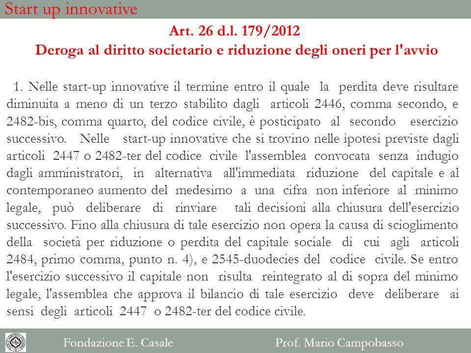 Art. 26 d.l. 179/2012 Deroga al diritto societario e riduzione degli oneri per l'avvio 1. Nelle start-up innovative il termine entro il quale la perdi