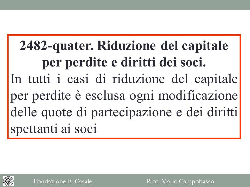 2482-quater. Riduzione del capitale per perdite e diritti dei soci. In tutti i casi di riduzione del capitale per perdite è esclusa ogni modificazione
