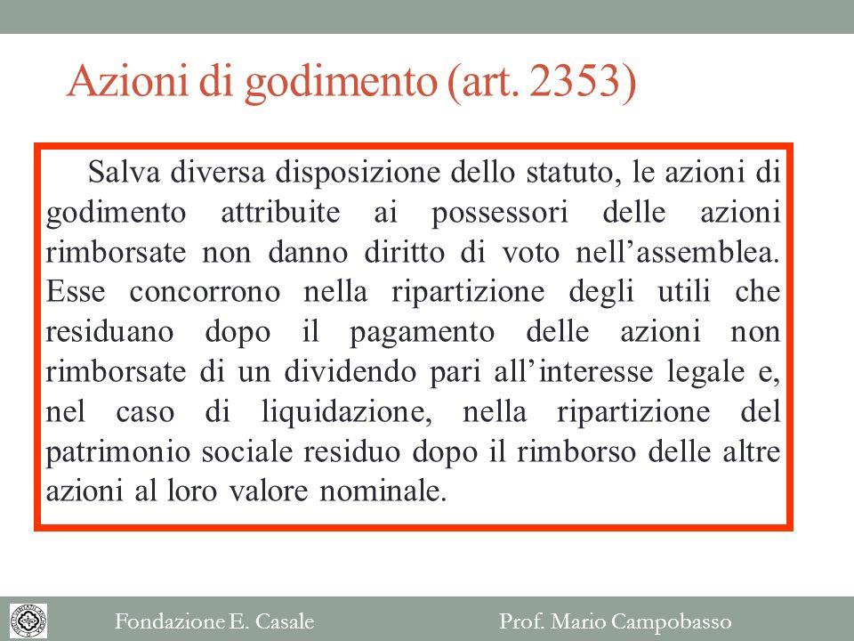 Azioni di godimento (art. 2353) Salva diversa disposizione dello statuto, le azioni di godimento attribuite ai possessori delle azioni rimborsate non