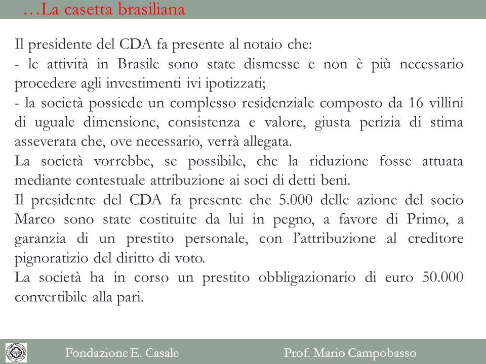 Il presidente del CDA fa presente al notaio che: - le attività in Brasile sono state dismesse e non è più necessario procedere agli investimenti ivi i