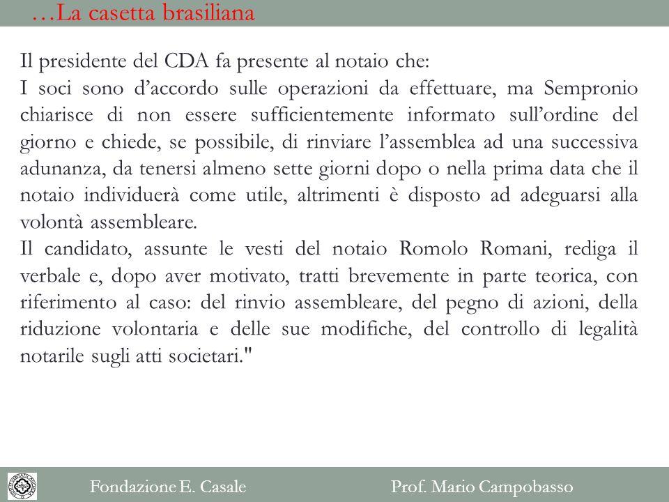 Il presidente del CDA fa presente al notaio che: I soci sono daccordo sulle operazioni da effettuare, ma Sempronio chiarisce di non essere sufficiente