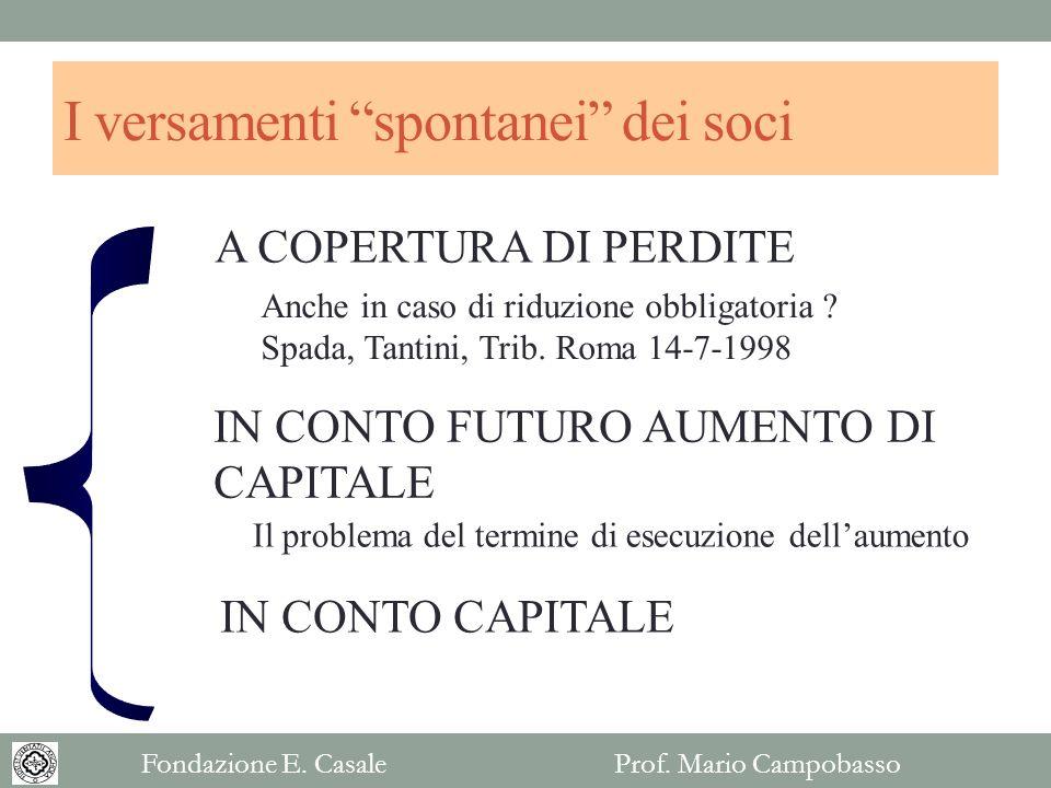 I versamenti spontanei dei soci A COPERTURA DI PERDITE IN CONTO FUTURO AUMENTO DI CAPITALE IN CONTO CAPITALE Anche in caso di riduzione obbligatoria ?