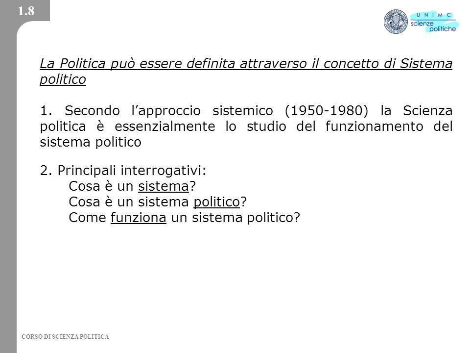 CORSO DI SCIENZA POLITICA La Politica può essere definita attraverso il concetto di Sistema politico 1.
