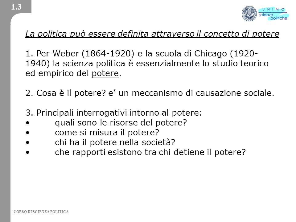 CORSO DI SCIENZA POLITICA La politica può essere definita attraverso il concetto di potere 1.