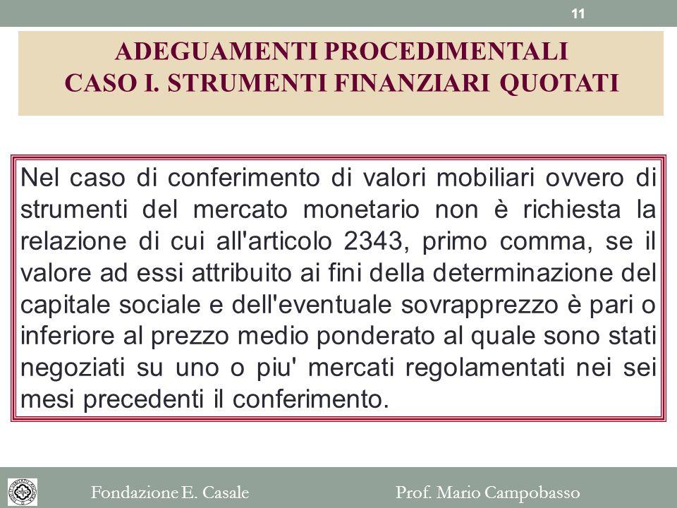 Nel caso di conferimento di valori mobiliari ovvero di strumenti del mercato monetario non è richiesta la relazione di cui all'articolo 2343, primo co