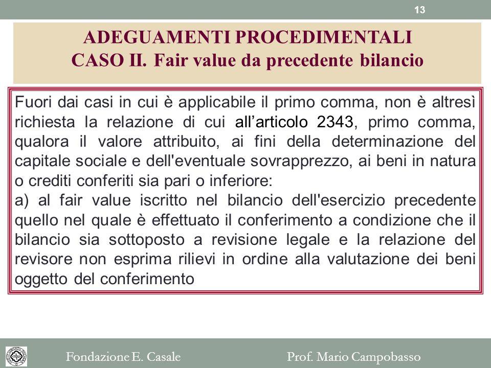 Fuori dai casi in cui è applicabile il primo comma, non è altresì richiesta la relazione di cui allarticolo 2343, primo comma, qualora il valore attri