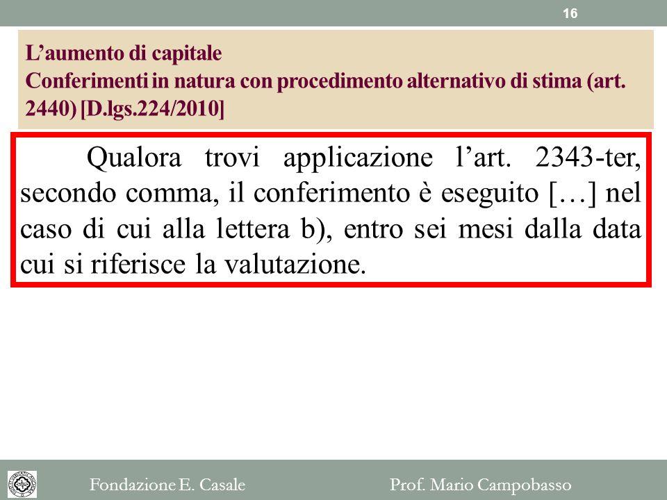 Qualora trovi applicazione lart. 2343-ter, secondo comma, il conferimento è eseguito […] nel caso di cui alla lettera b), entro sei mesi dalla data cu