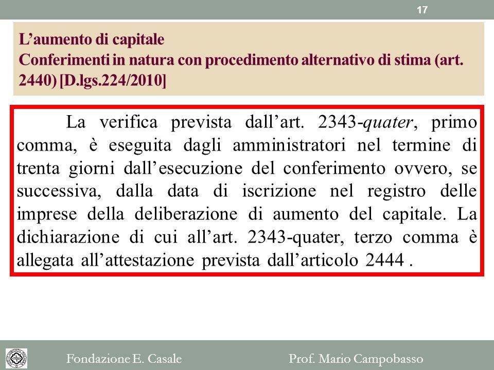 La verifica prevista dallart. 2343-quater, primo comma, è eseguita dagli amministratori nel termine di trenta giorni dallesecuzione del conferimento o
