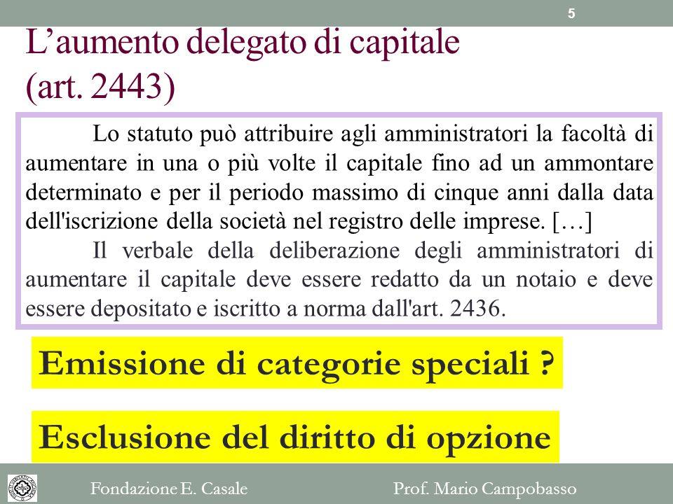 Laumento delegato di capitale (art. 2443) Lo statuto può attribuire agli amministratori la facoltà di aumentare in una o più volte il capitale fino ad