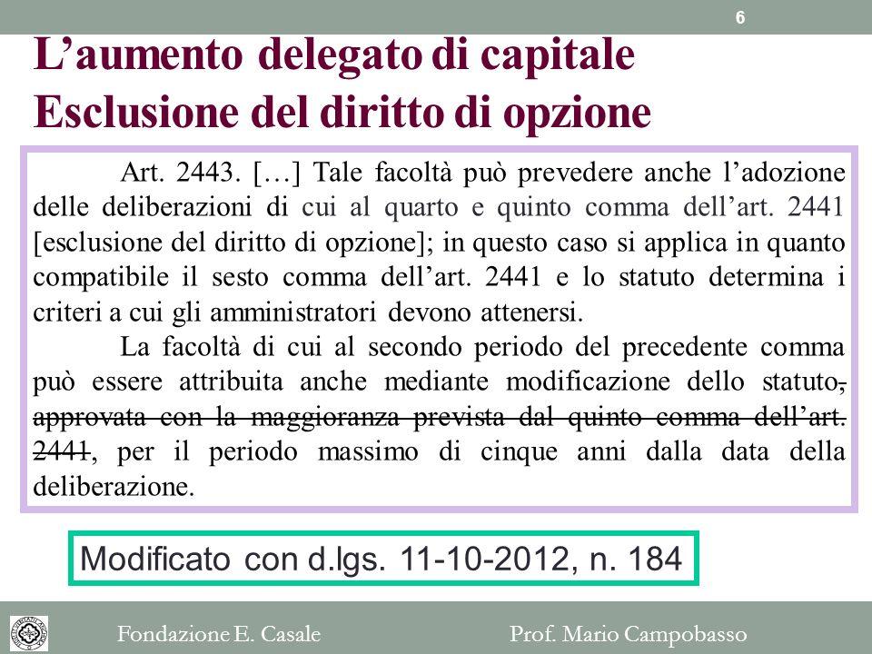 Laumento delegato di capitale Esclusione del diritto di opzione Art. 2443. […] Tale facoltà può prevedere anche ladozione delle deliberazioni di cui a