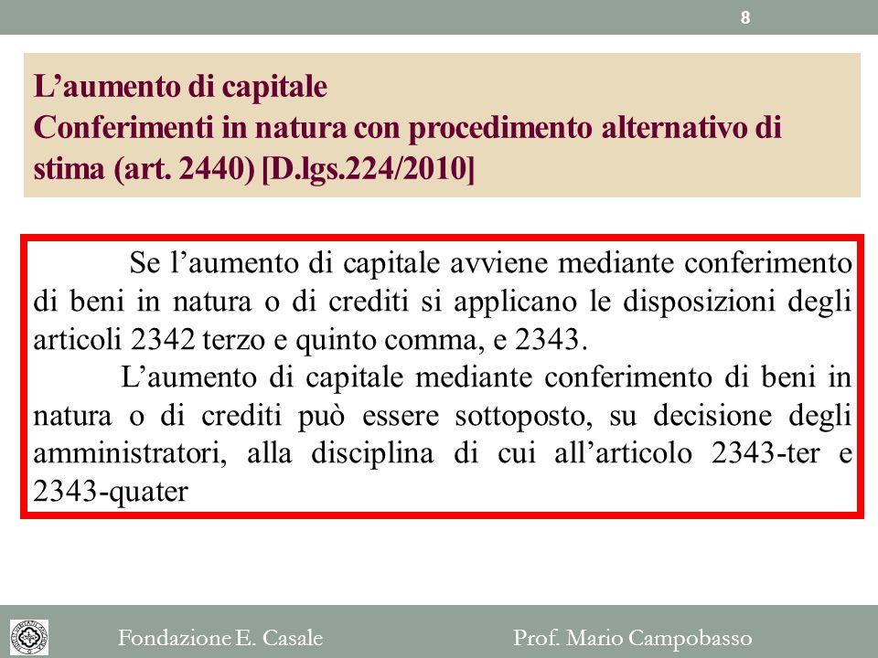 Laumento di capitale Conferimenti in natura con procedimento alternativo di stima (art. 2440) [D.lgs.224/2010] Se laumento di capitale avviene mediant