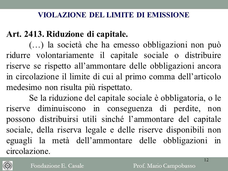 VIOLAZIONE DEL LIMITE DI EMISSIONE Art. 2413. Riduzione di capitale. (…) la società che ha emesso obbligazioni non può ridurre volontariamente il capi