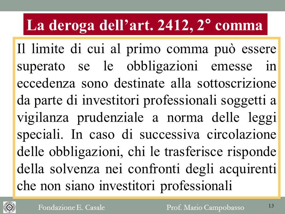 La deroga dellart. 2412, 2° comma Il limite di cui al primo comma può essere superato se le obbligazioni emesse in eccedenza sono destinate alla sotto