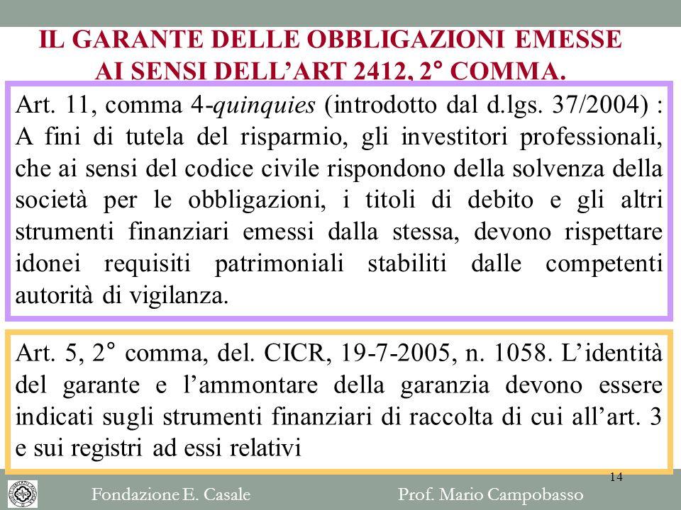 IL GARANTE DELLE OBBLIGAZIONI EMESSE AI SENSI DELLART 2412, 2° COMMA. Art. 11, comma 4-quinquies (introdotto dal d.lgs. 37/2004) : A fini di tutela de