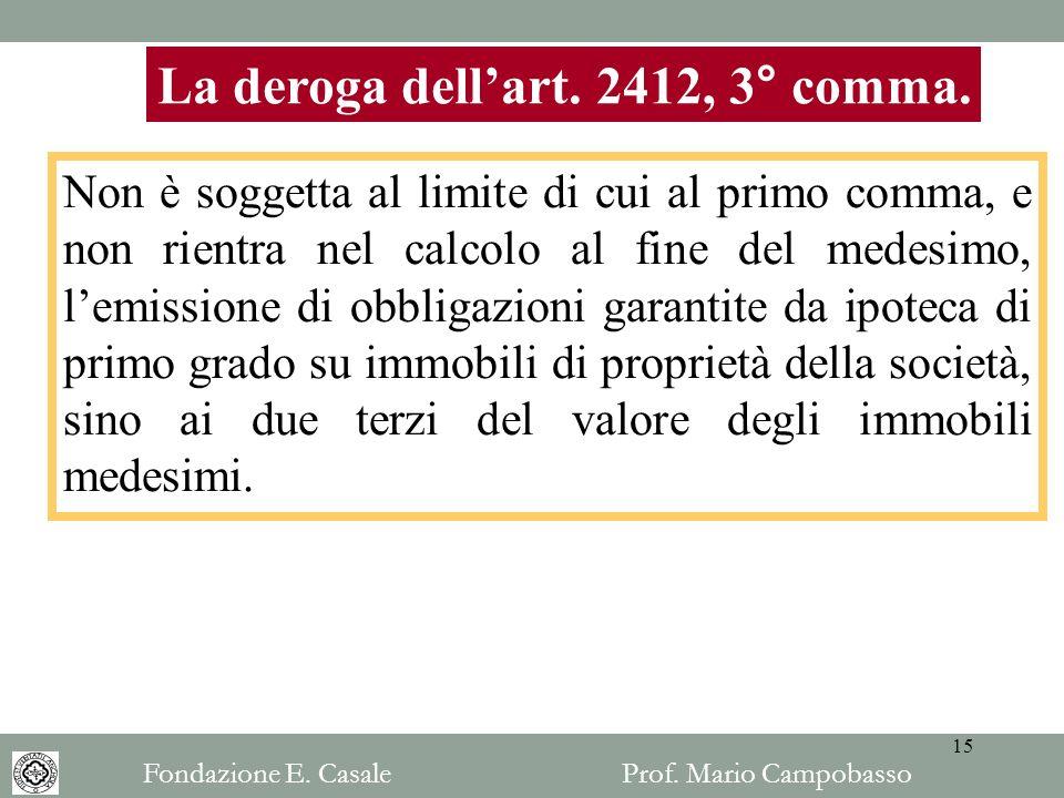 La deroga dellart. 2412, 3° comma. Non è soggetta al limite di cui al primo comma, e non rientra nel calcolo al fine del medesimo, lemissione di obbli