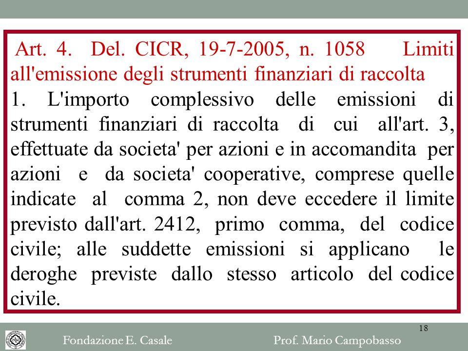 Art. 4. Del. CICR, 19-7-2005, n. 1058 Limiti all'emissione degli strumenti finanziari di raccolta 1. L'importo complessivo delle emissioni di strument