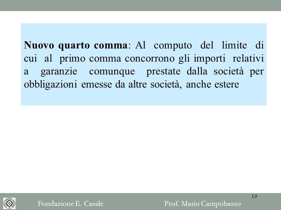 Nuovo quarto comma: Al computo del limite di cui al primo comma concorrono gli importi relativi a garanzie comunque prestate dalla società per obbliga