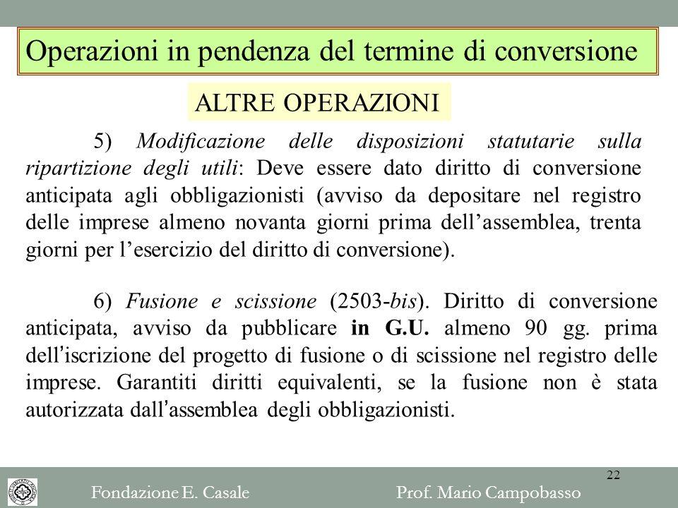 5) Modificazione delle disposizioni statutarie sulla ripartizione degli utili: Deve essere dato diritto di conversione anticipata agli obbligazionisti