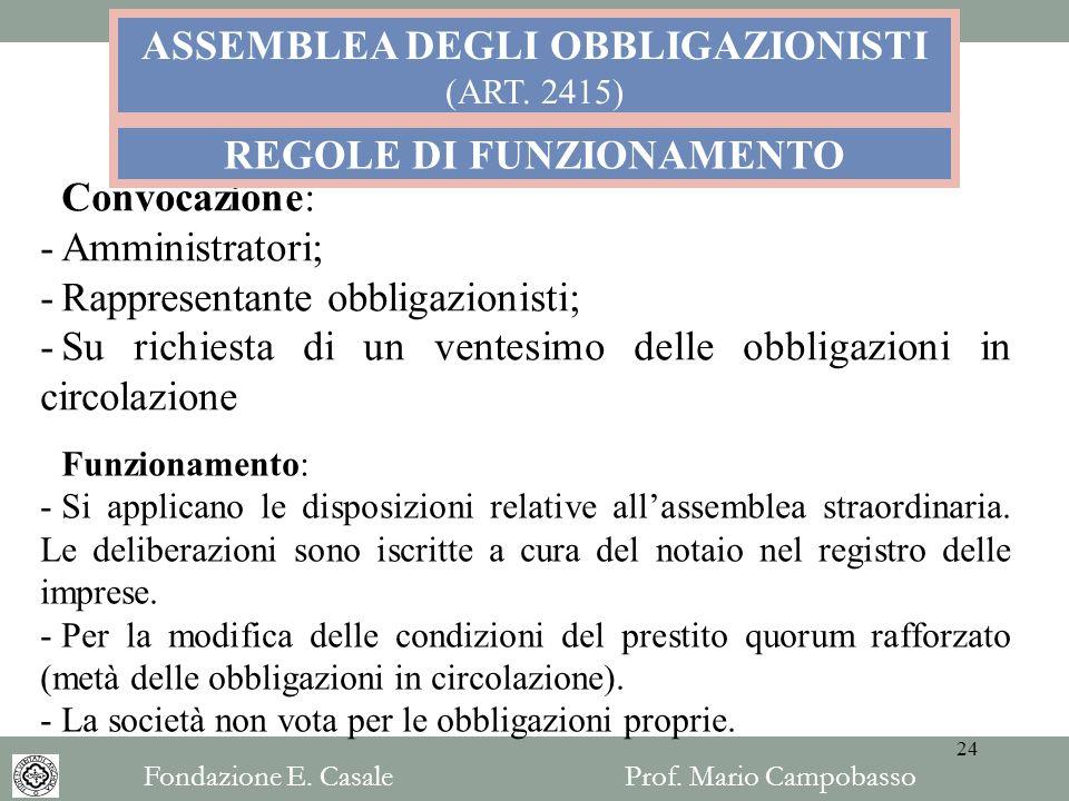 Convocazione: -Amministratori; -Rappresentante obbligazionisti; -Su richiesta di un ventesimo delle obbligazioni in circolazione ASSEMBLEA DEGLI OBBLI