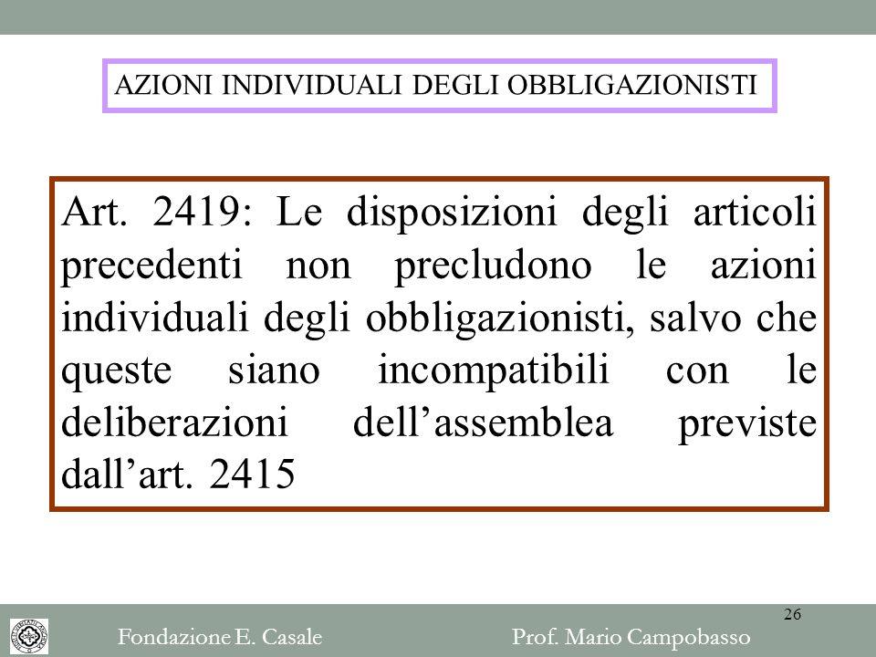 AZIONI INDIVIDUALI DEGLI OBBLIGAZIONISTI Art. 2419: Le disposizioni degli articoli precedenti non precludono le azioni individuali degli obbligazionis