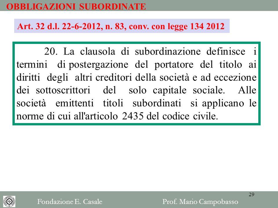 OBBLIGAZIONI SUBORDINATE 20. La clausola di subordinazione definisce i termini di postergazione del portatore del titolo ai diritti degli altri credit