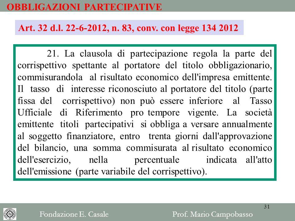 OBBLIGAZIONI PARTECIPATIVE 21. La clausola di partecipazione regola la parte del corrispettivo spettante al portatore del titolo obbligazionario, comm