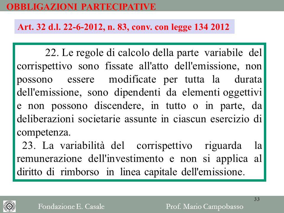 OBBLIGAZIONI PARTECIPATIVE 22. Le regole di calcolo della parte variabile del corrispettivo sono fissate all'atto dell'emissione, non possono essere m