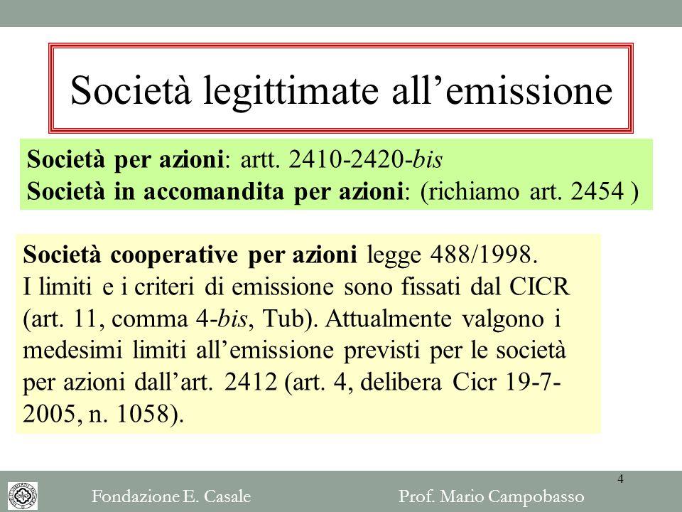 Società legittimate allemissione Società per azioni: artt. 2410-2420-bis Società in accomandita per azioni: (richiamo art. 2454 ) Società cooperative